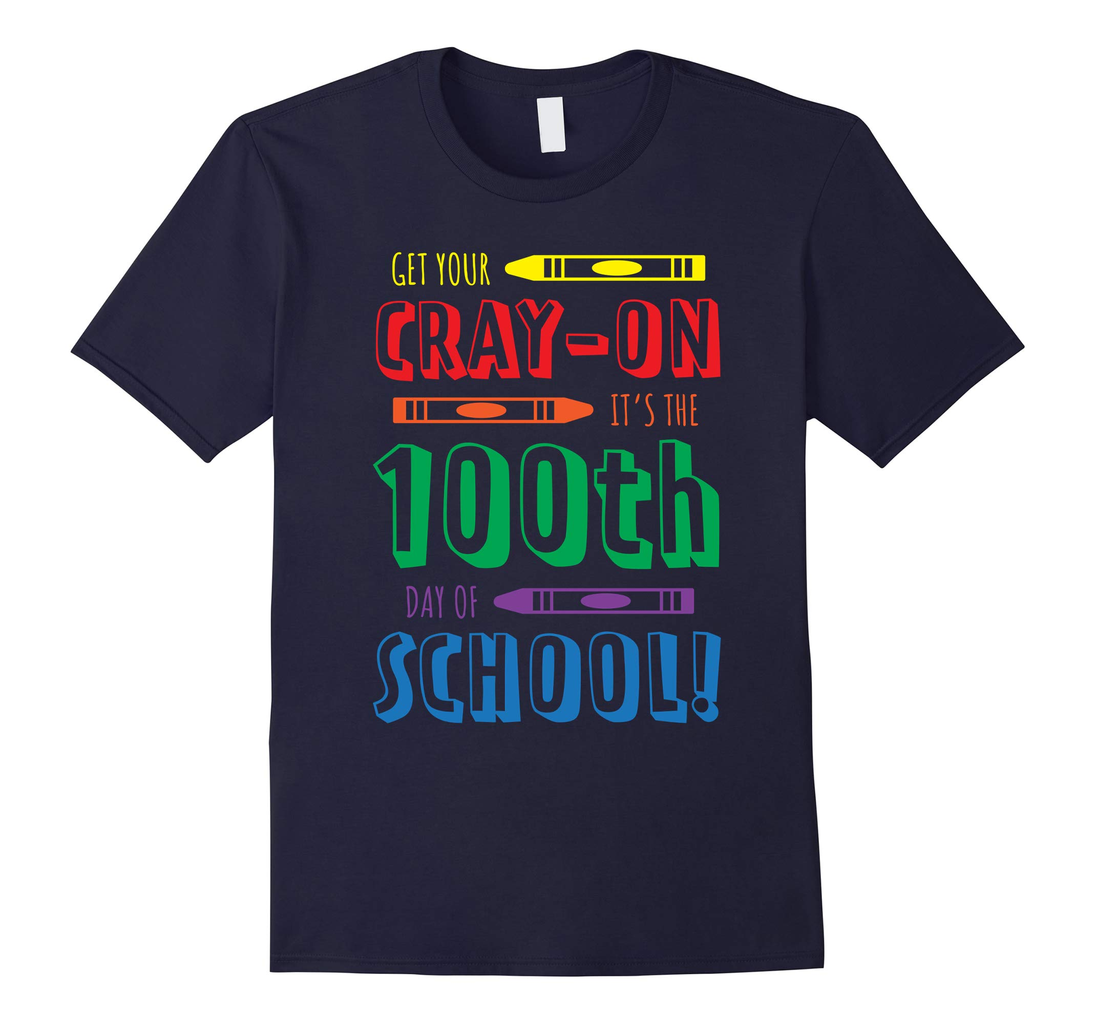 100th Day of School, Get Your Cray-on T-shirt-RT