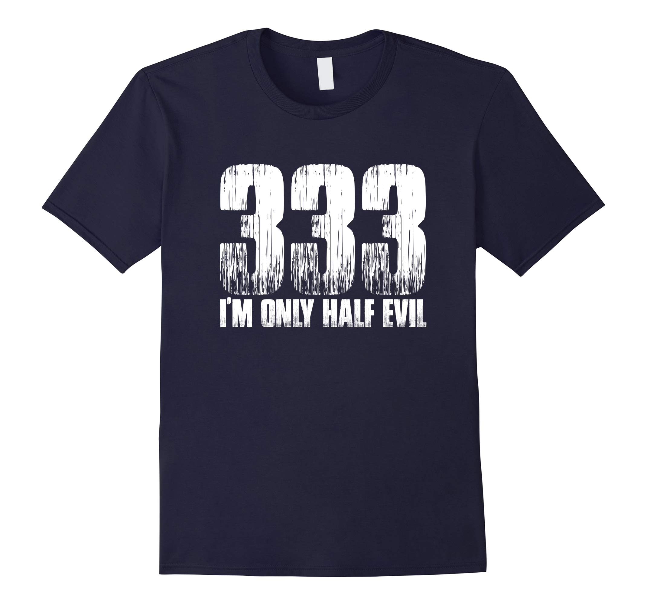 333 I'm Only Half Evil Funny Sarcastic Gift T Shirt-RT