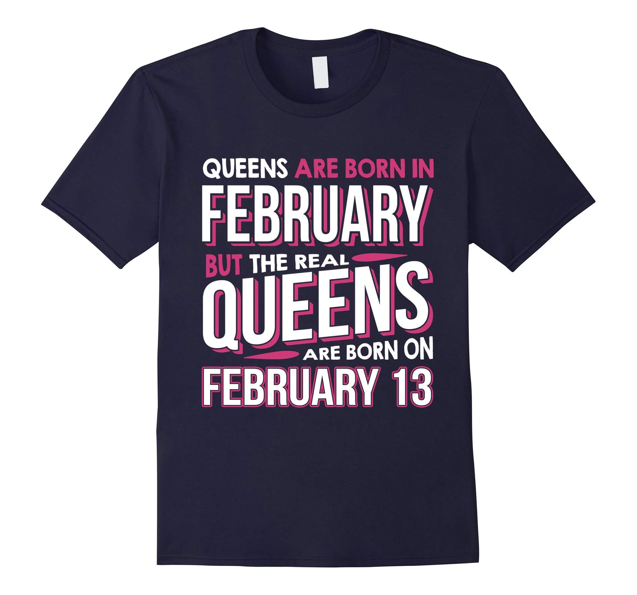 Real Queens Are Born On February 13 Shirts Feb 13th Birthday-RT