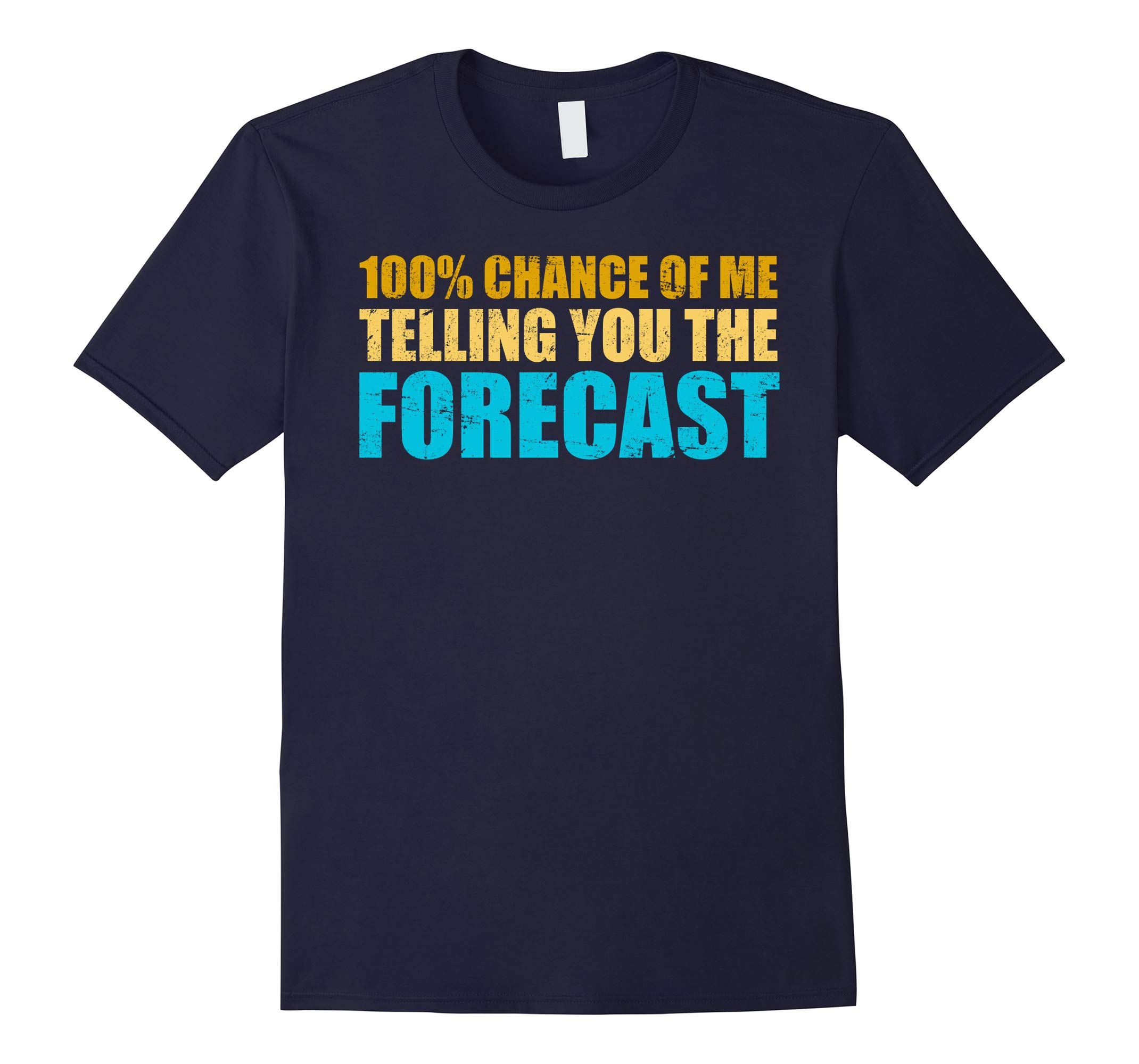 100% Chance Of Me Telling You The Forecast T-Shirt-RT