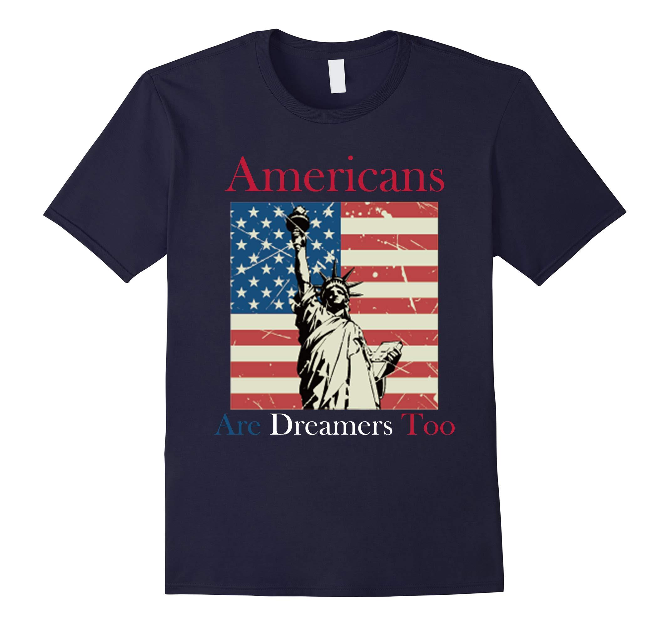American Are Dreamers Too Shirt POTUS Patriotic USA T Shirt-RT