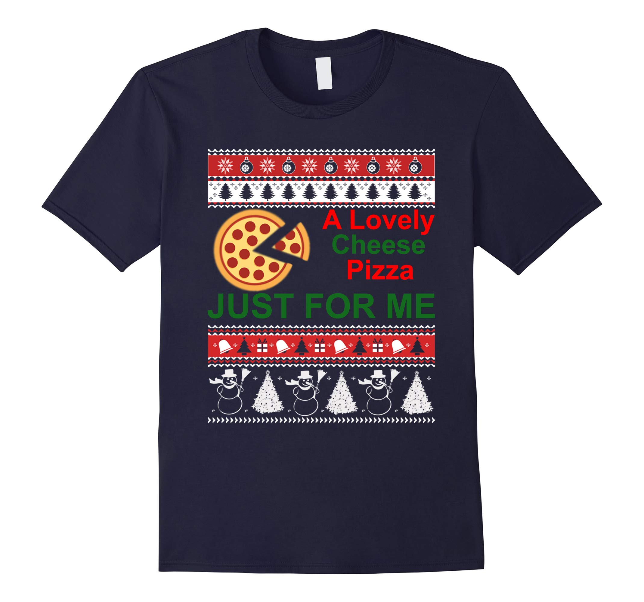 A Lovely Cheese Pizza Just For Me Christmas Holiday FunShirt-RT