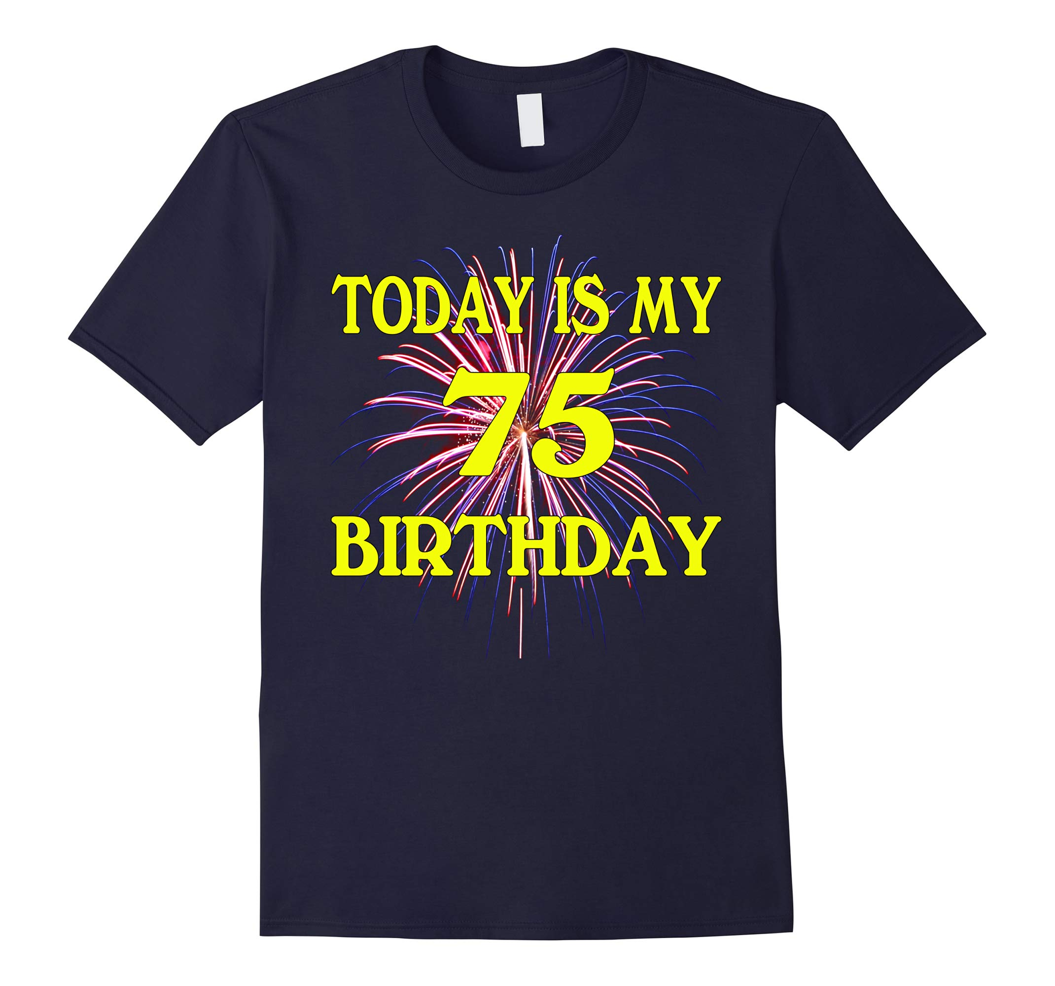 Today Is My 75th Birthday Shirt 75 Years Old 75th Birthday-RT