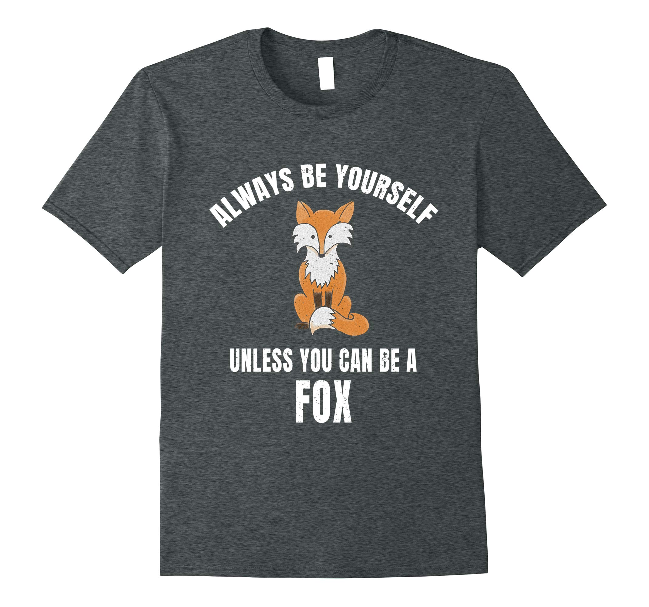 Always Be Yourself Unless You Can Be A Fox T Shirt-RT