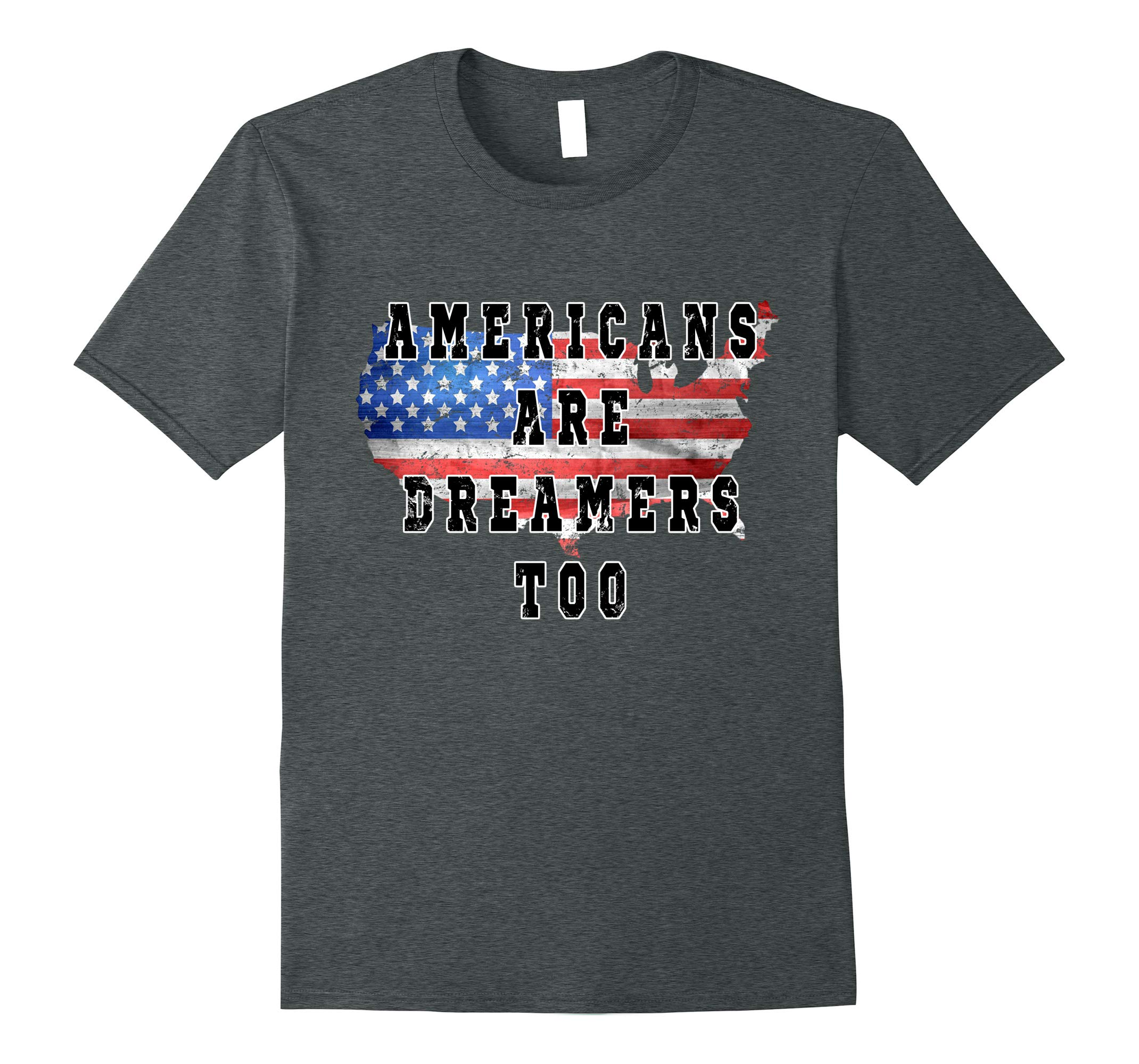 Americans Are Dreamers Too Conservative Patriotic T-Shirt-RT