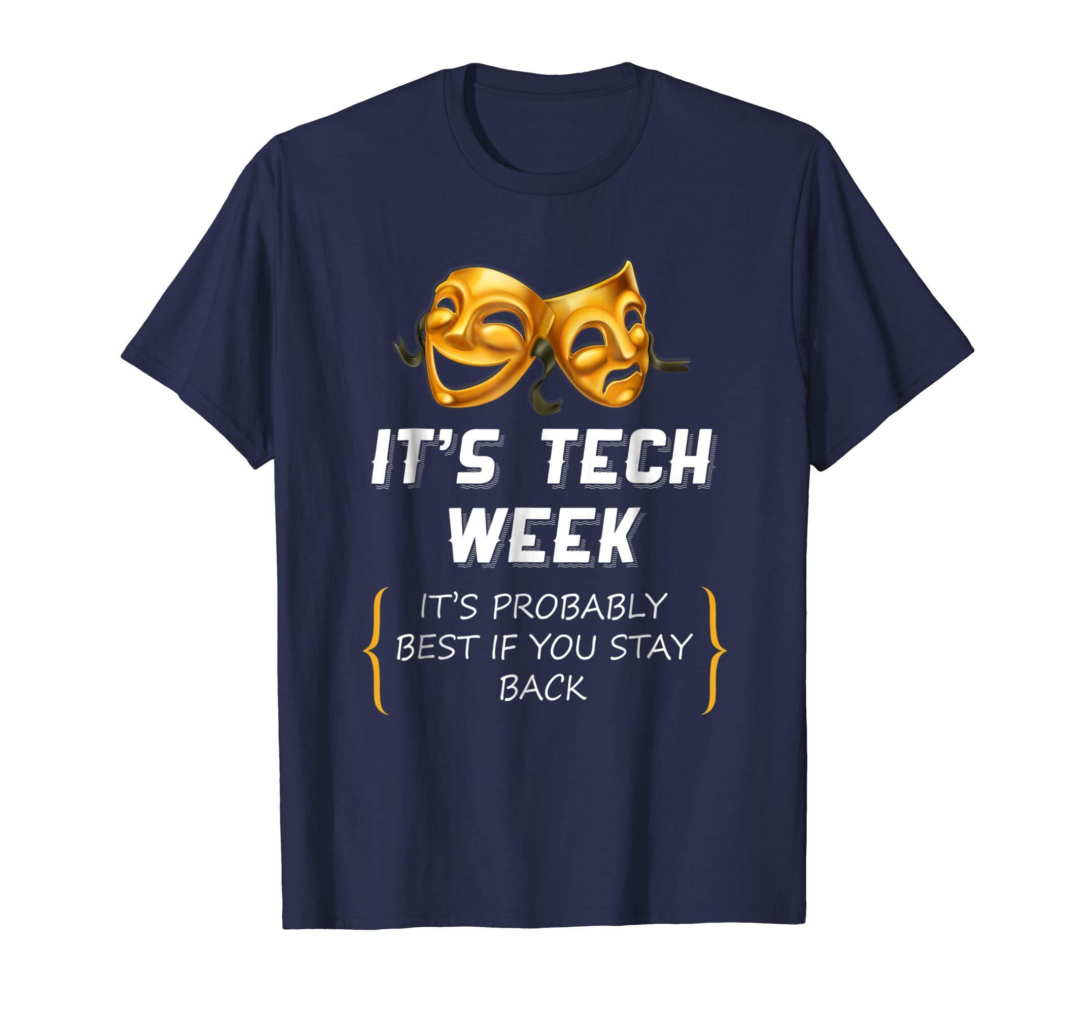 It's Tech Week It's Probably Best If You Stay Back T shirt-azvn