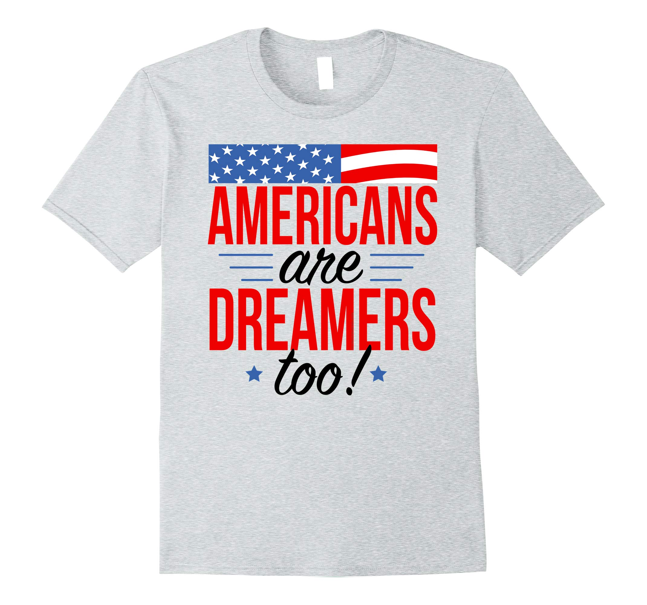 Americans Are Dreamers Too Donald Trump Quote Shirt-RT