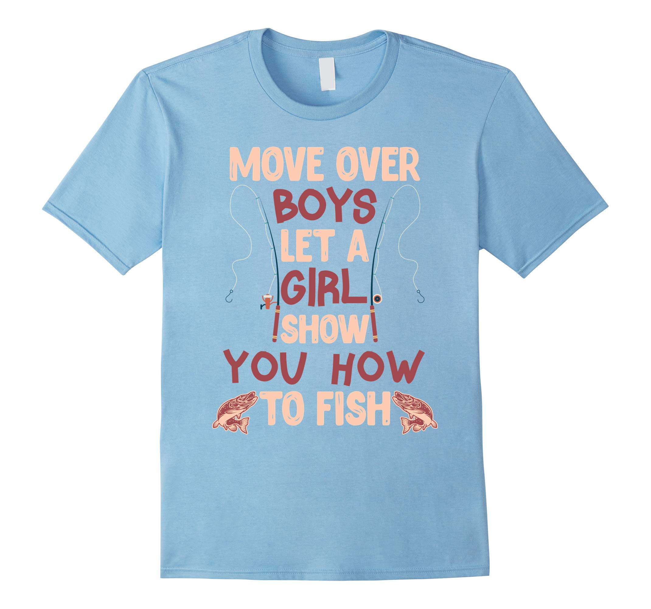 Move Over Boys Let A Girl Show You How To Fish Fishing Tees-RT