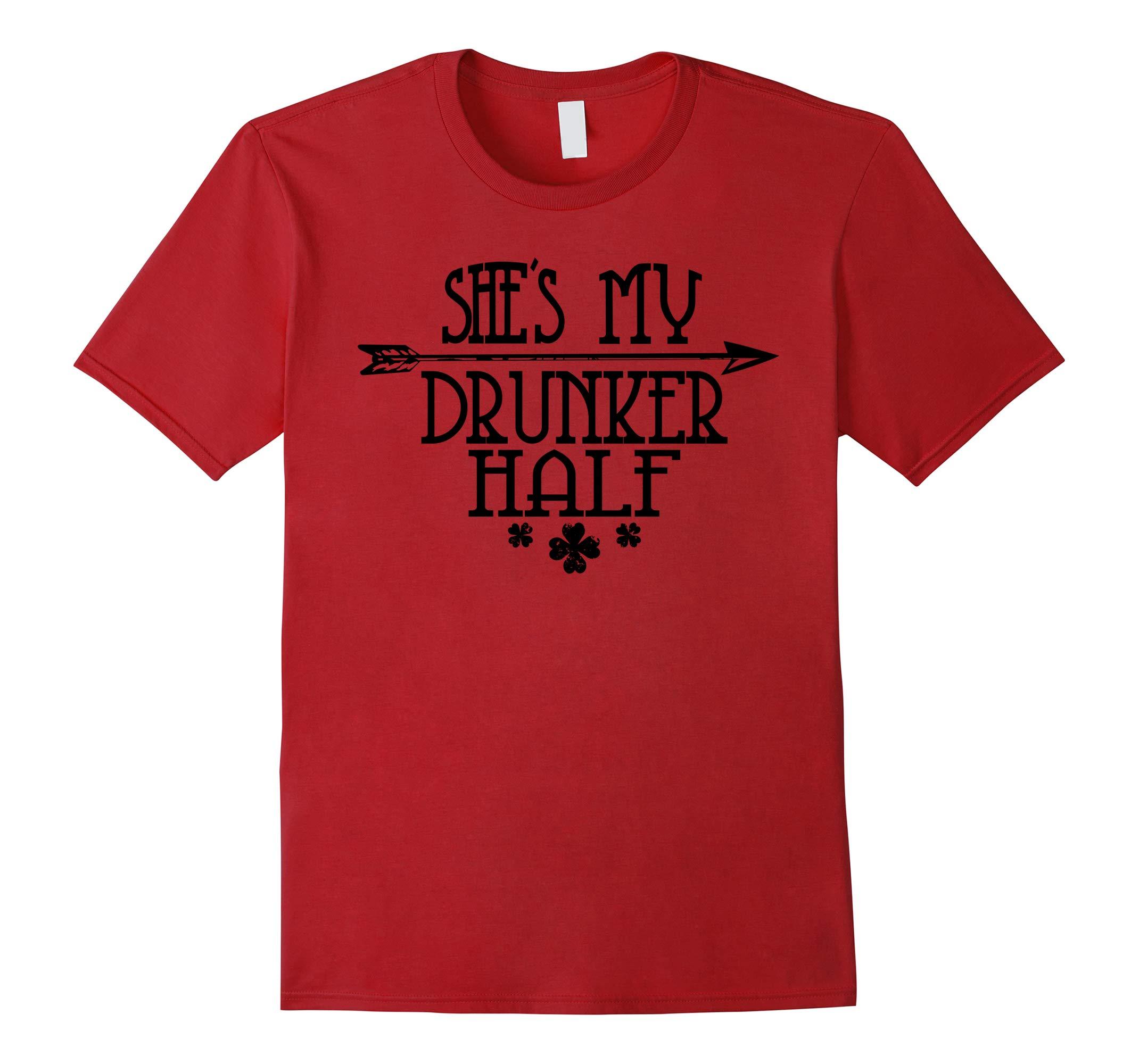 She's My Drunker Half Funny St Patrick's Day Shirt Pub Shirt-RT