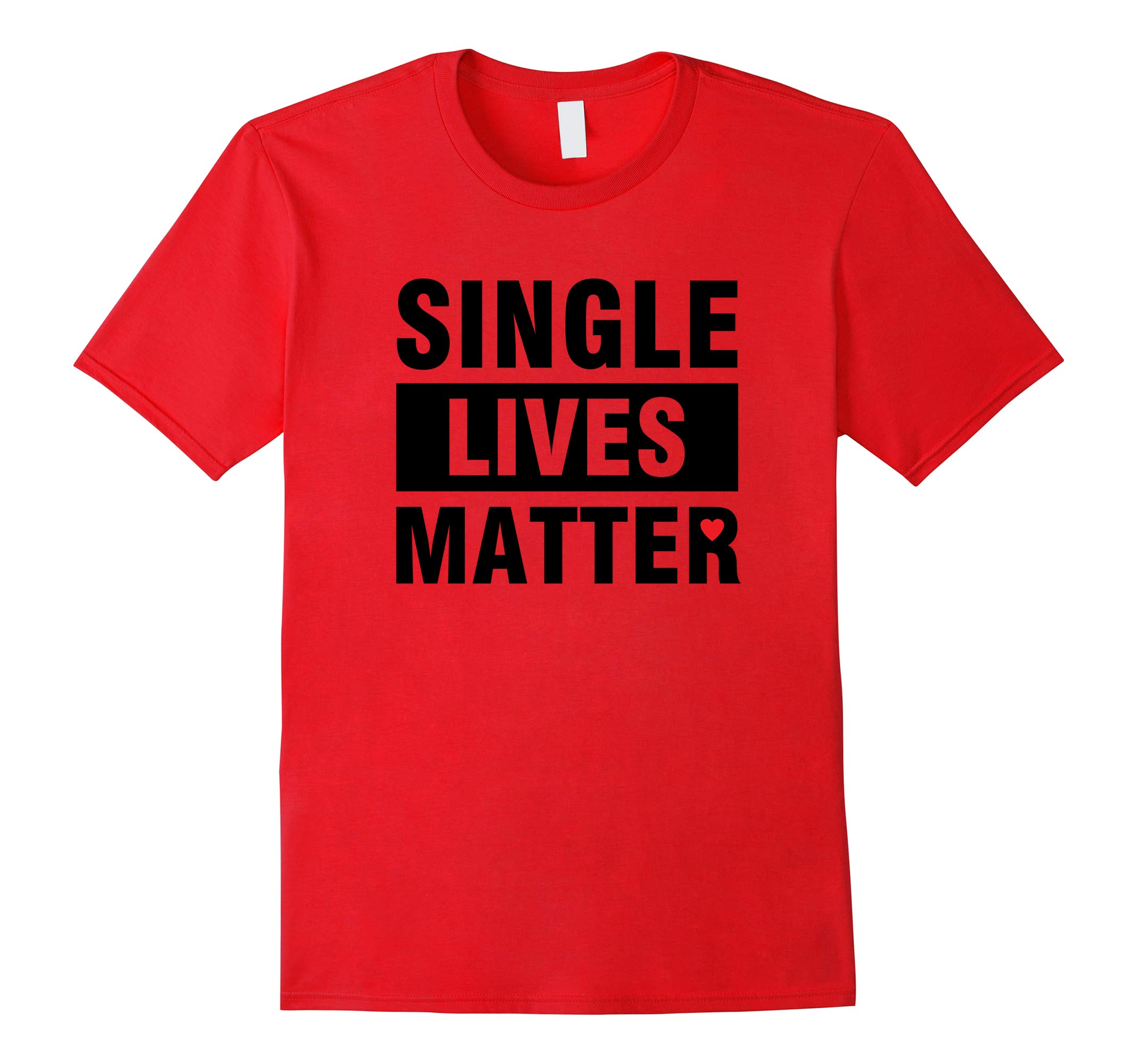 Single Lives Matter Funny Singles Awareness Day T-Shirt-RT