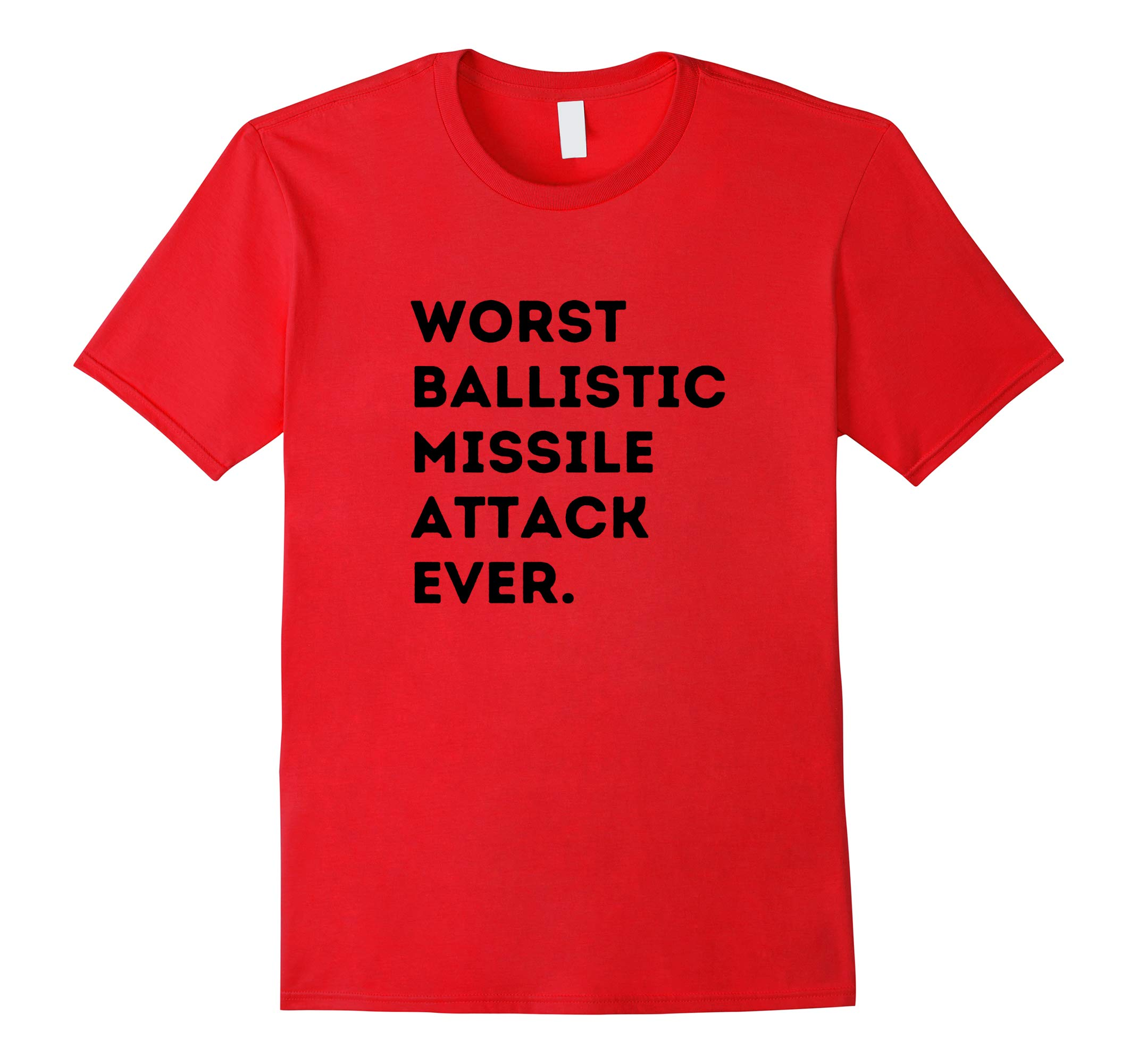 Worst Ballistic Missile Attack Ever T-shirt Hawaii Hoax-RT
