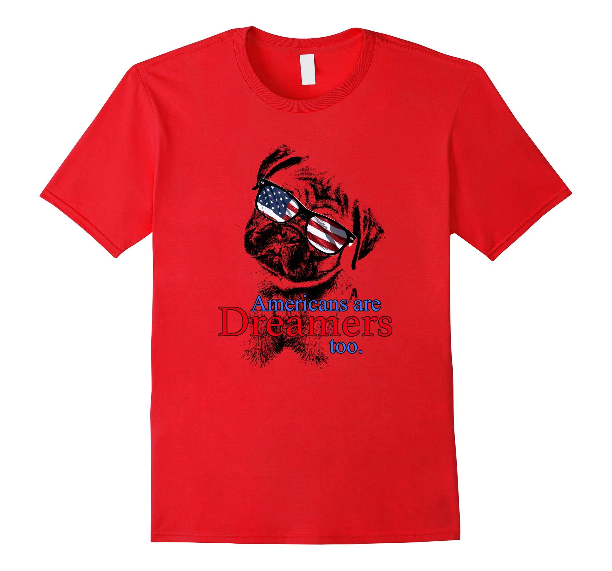 Americans are Dreamers too Trump State of the Union Pug tee-RT
