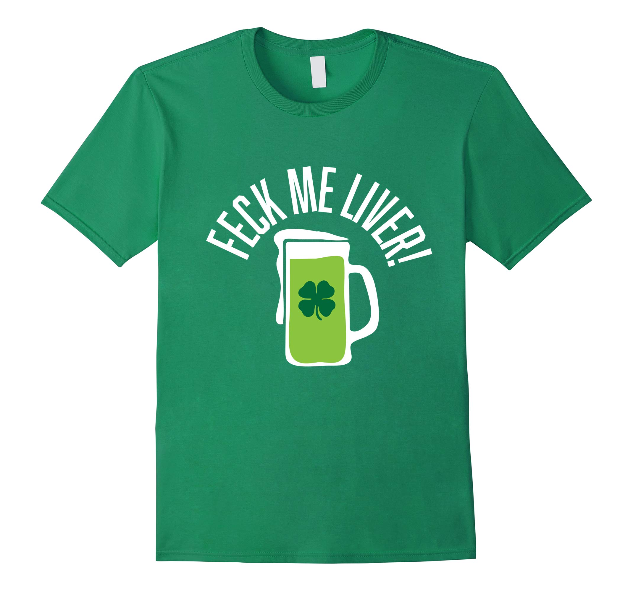 Feck me Liver: Funny Drinking St. Patrick's Day T-Shirt-RT