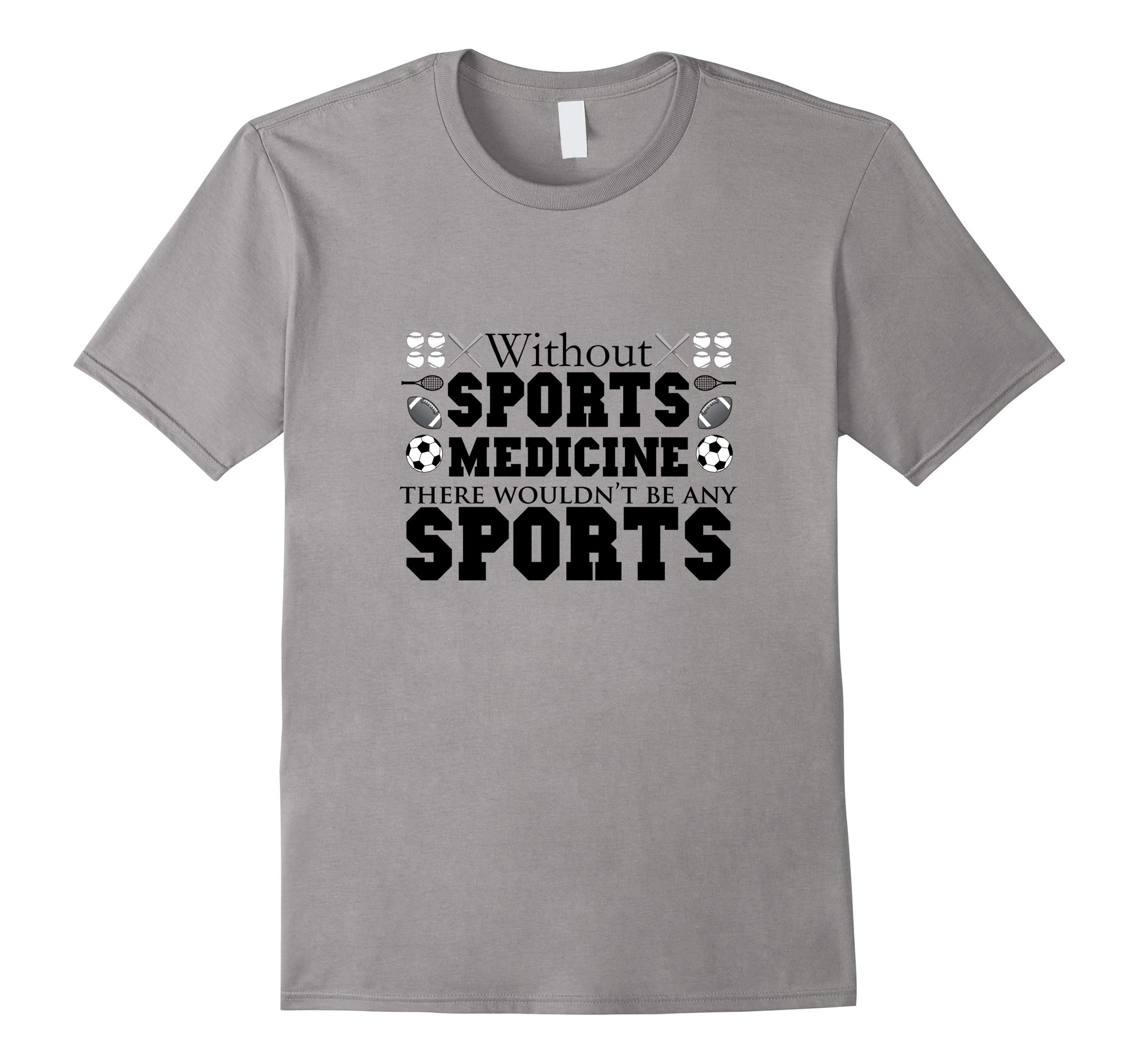 Without Sports Medicine There Wouldn't Be Any Sports Shirt-RT